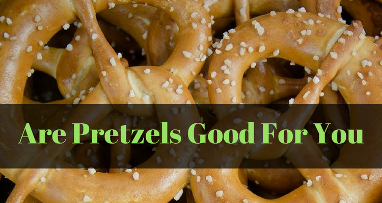 Are Pretzels Good For You