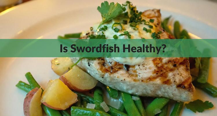 Is Swordfish Healthy